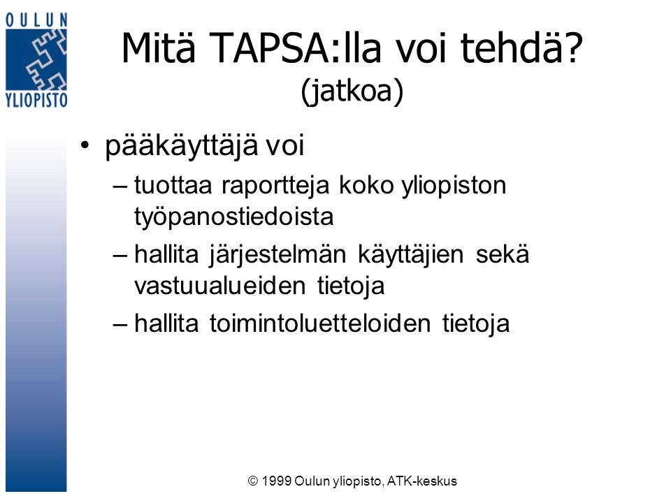 © 1999 Oulun yliopisto, ATK-keskus Mitä TAPSA:lla voi tehdä.