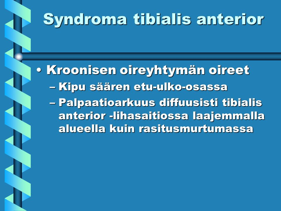 Syndroma tibialis anterior Kroonisen oireyhtymän oireetKroonisen oireyhtymän oireet –Kipu säären etu-ulko-osassa –Palpaatioarkuus diffuusisti tibialis anterior -lihasaitiossa laajemmalla alueella kuin rasitusmurtumassa