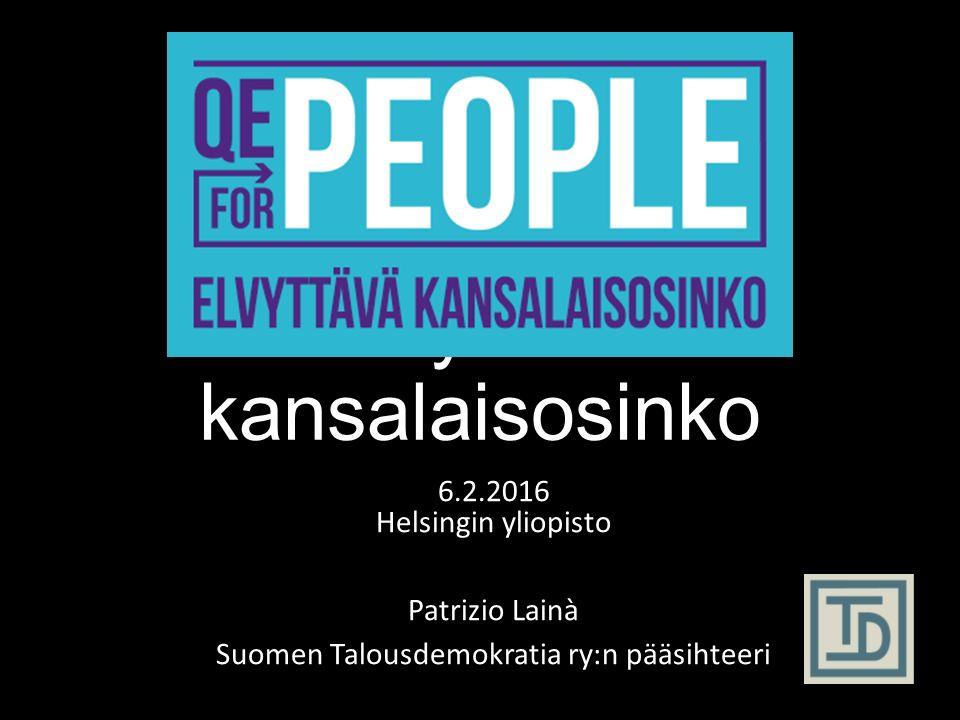 Elvyttävä kansalaisosinko 6.2.2016 Helsingin yliopisto Patrizio Lainà Suomen Talousdemokratia ry:n pääsihteeri
