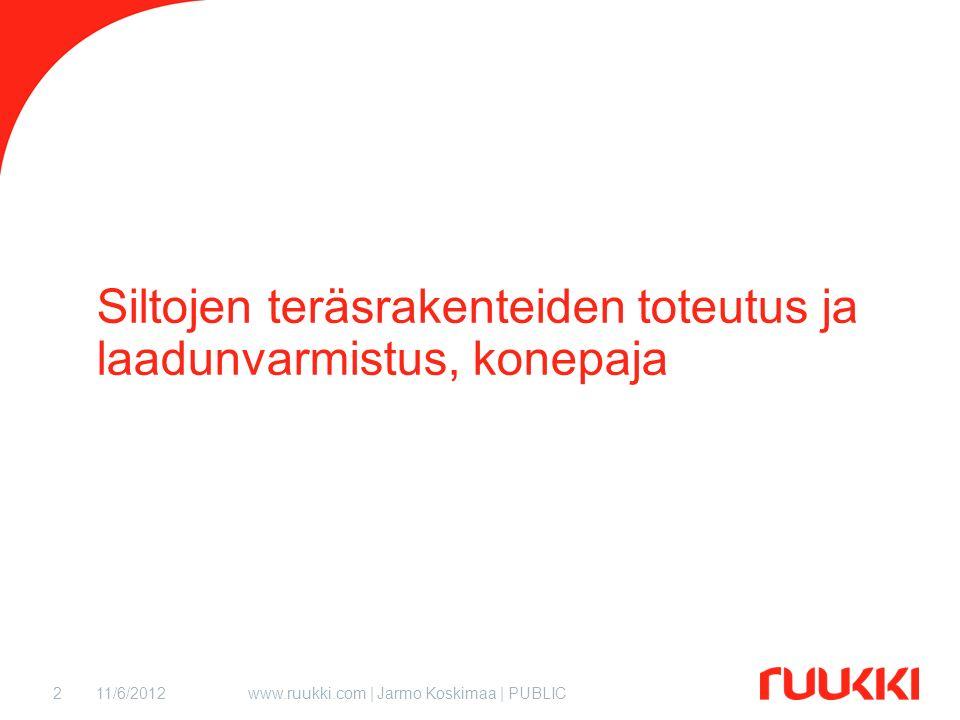 11/6/2012www.ruukki.com | Jarmo Koskimaa | PUBLIC2 Siltojen teräsrakenteiden toteutus ja laadunvarmistus, konepaja