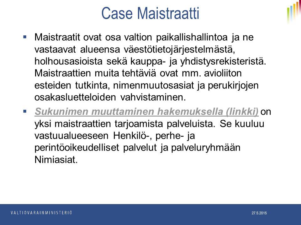 Case Maistraatti  Maistraatit ovat osa valtion paikallishallintoa ja ne vastaavat alueensa väestötietojärjestelmästä, holhousasioista sekä kauppa- ja yhdistysrekisteristä.