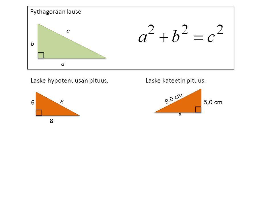 Pythagoraan lause a c b Laske hypotenuusan pituus.Laske kateetin pituus. 8 6 x 9,0 cm x 5,0 cm