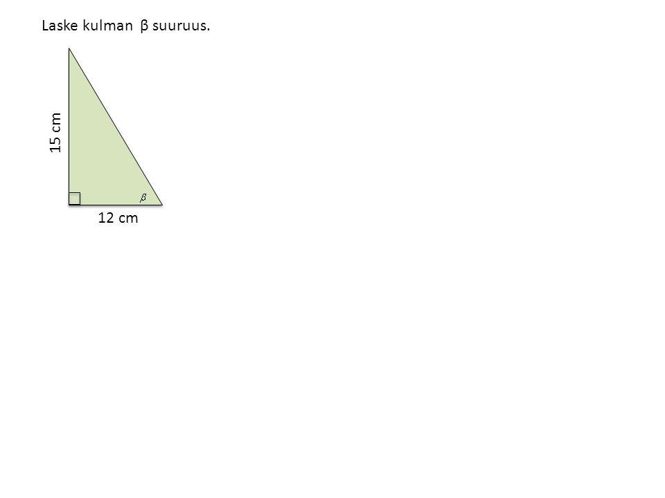 Laske kulman β suuruus. 15 cm 12 cm