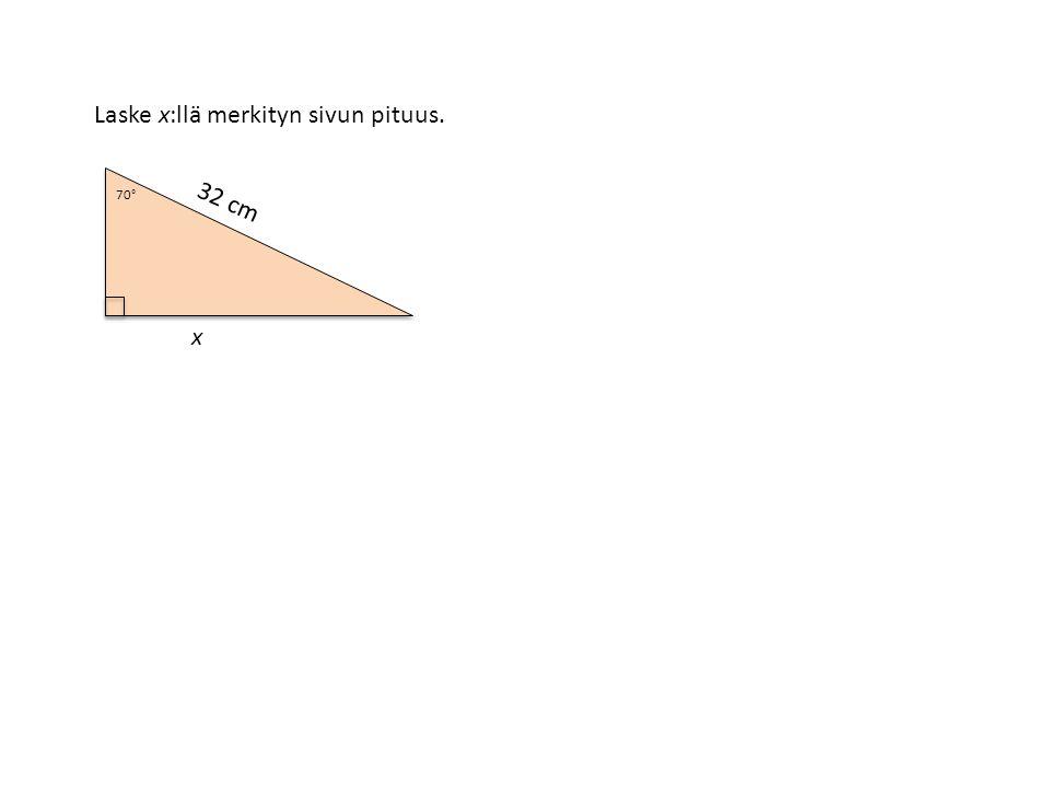 Laske x:llä merkityn sivun pituus. 32 cm x 70°