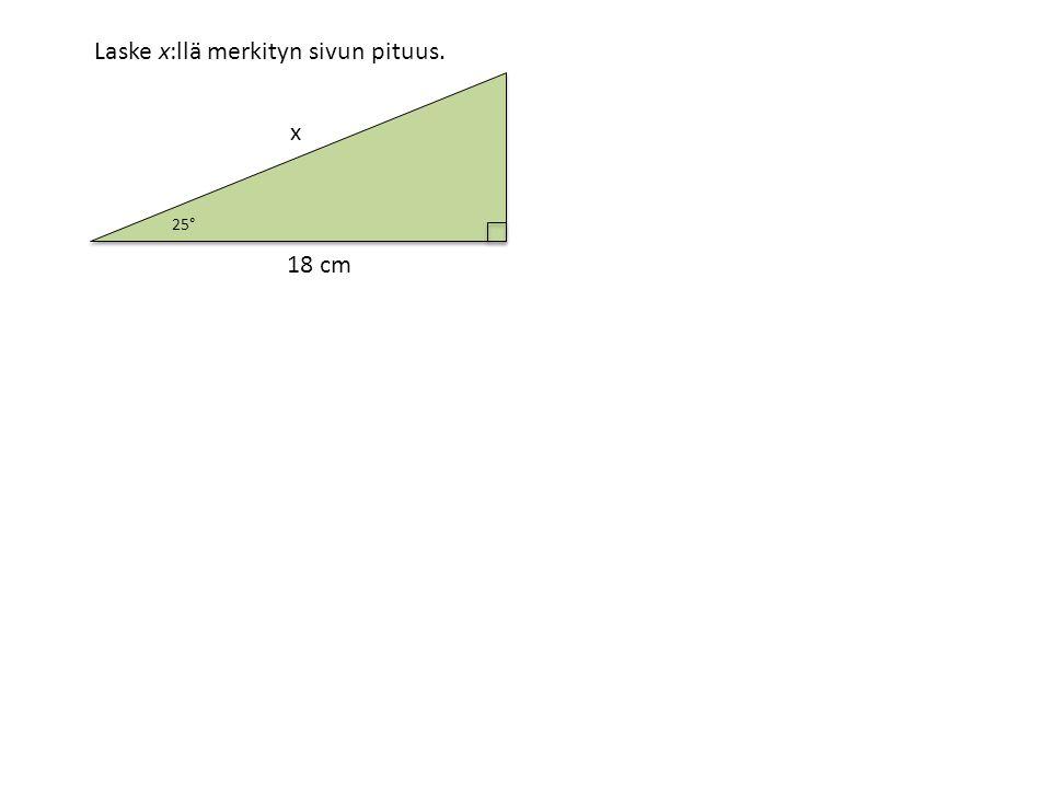 18 cm x Laske x:llä merkityn sivun pituus. 25°