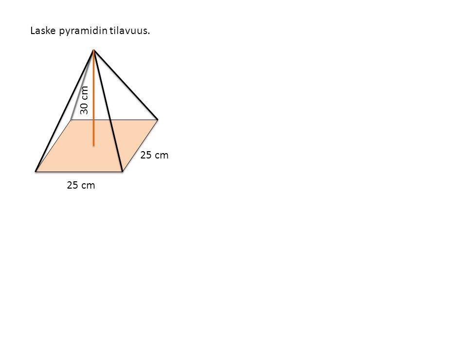 Laske pyramidin tilavuus. 25 cm 30 cm