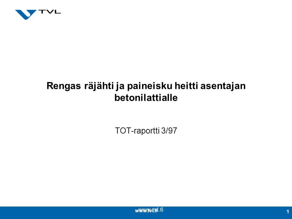 www.tvl.fi 1 Rengas räjähti ja paineisku heitti asentajan betonilattialle TOT-raportti 3/97