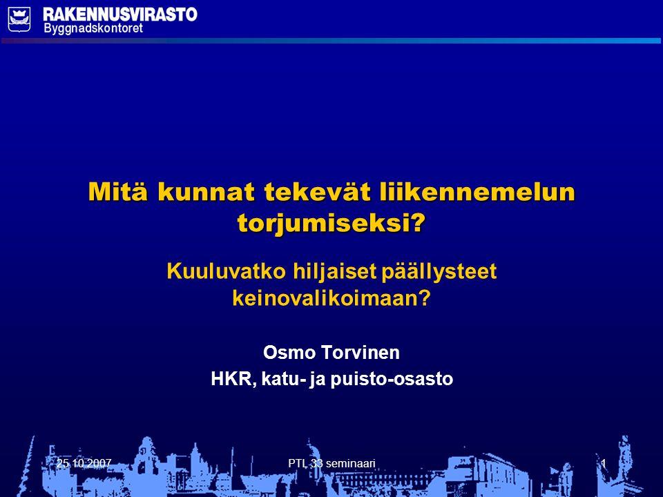 25.10.2007PTL 33 seminaari1 Mitä kunnat tekevät liikennemelun torjumiseksi.