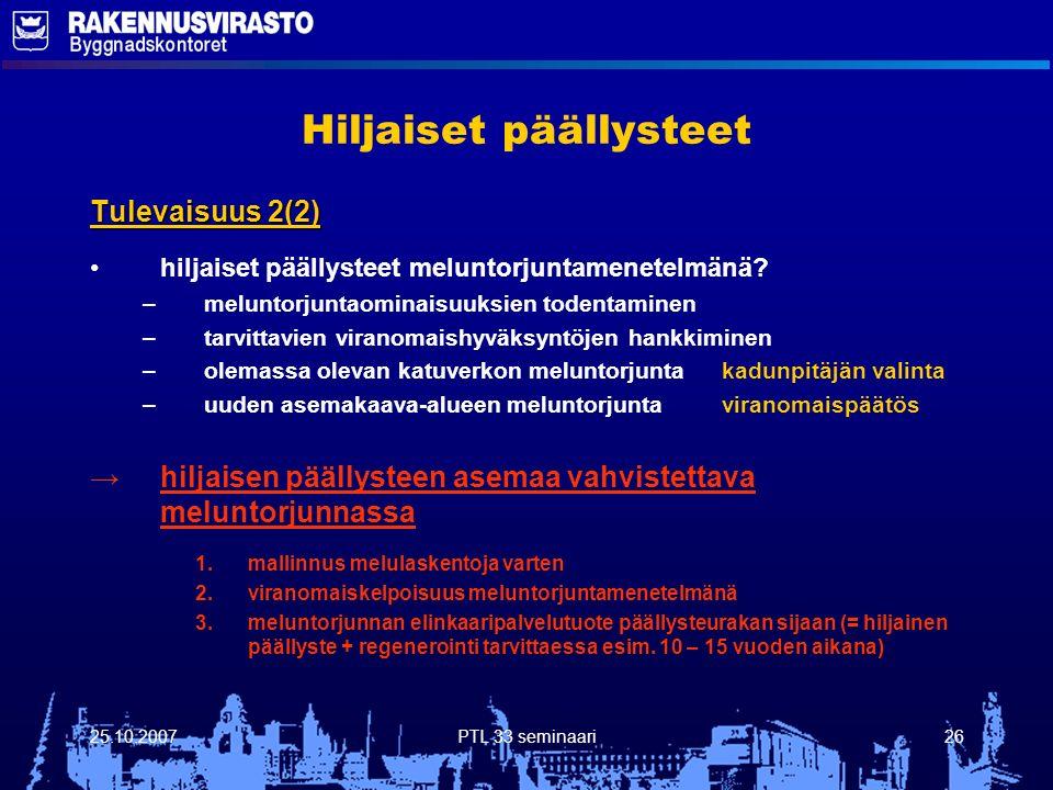 25.10.2007PTL 33 seminaari26 Hiljaiset päällysteet Tulevaisuus 2(2) hiljaiset päällysteet meluntorjuntamenetelmänä.