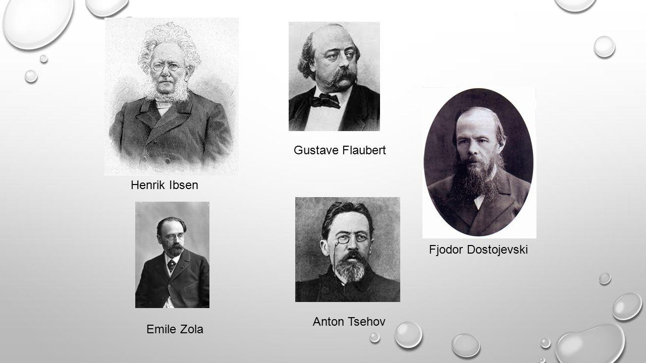 Henrik Ibsen Anton Tsehov Gustave Flaubert Fjodor Dostojevski Emile Zola