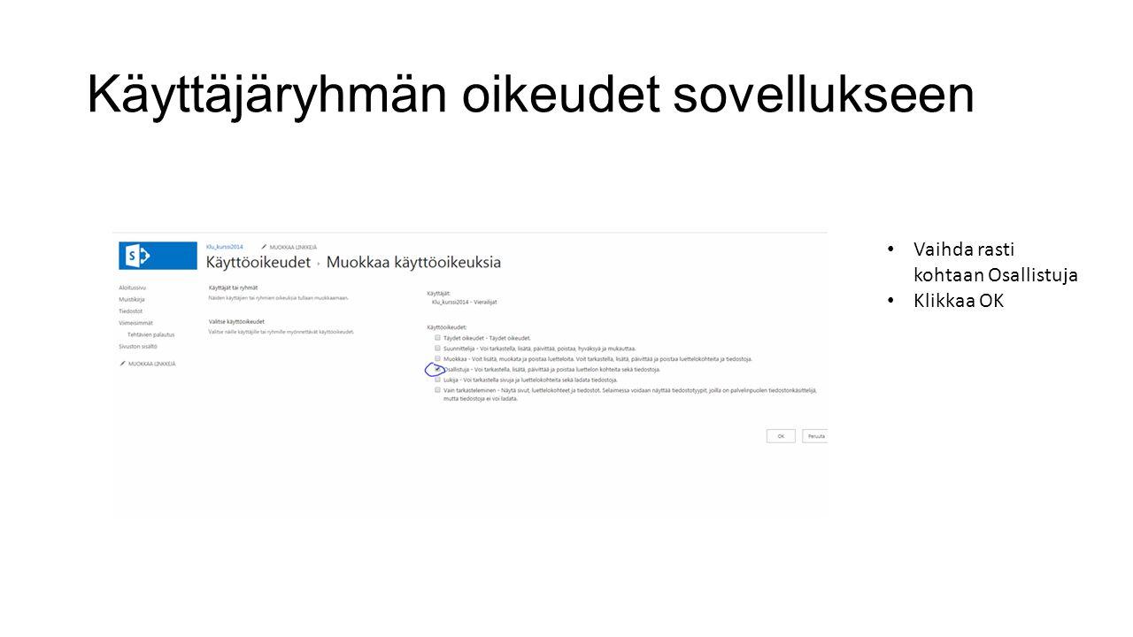 Käyttäjäryhmän oikeudet sovellukseen Vaihda rasti kohtaan Osallistuja Klikkaa OK