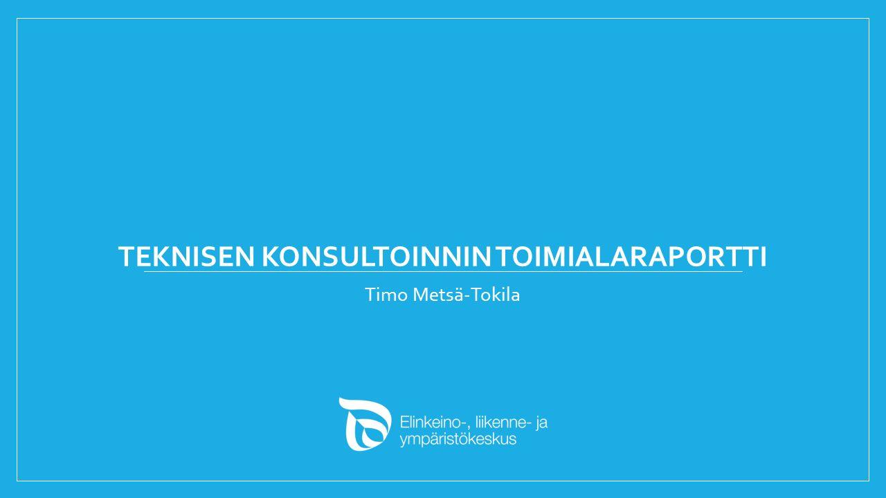 TEKNISEN KONSULTOINNIN TOIMIALARAPORTTI Timo Metsä-Tokila
