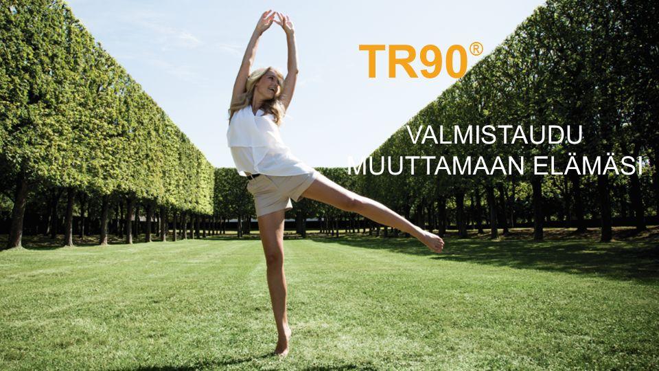 TR90 ® VALMISTAUDU MUUTTAMAAN ELÄMÄSI