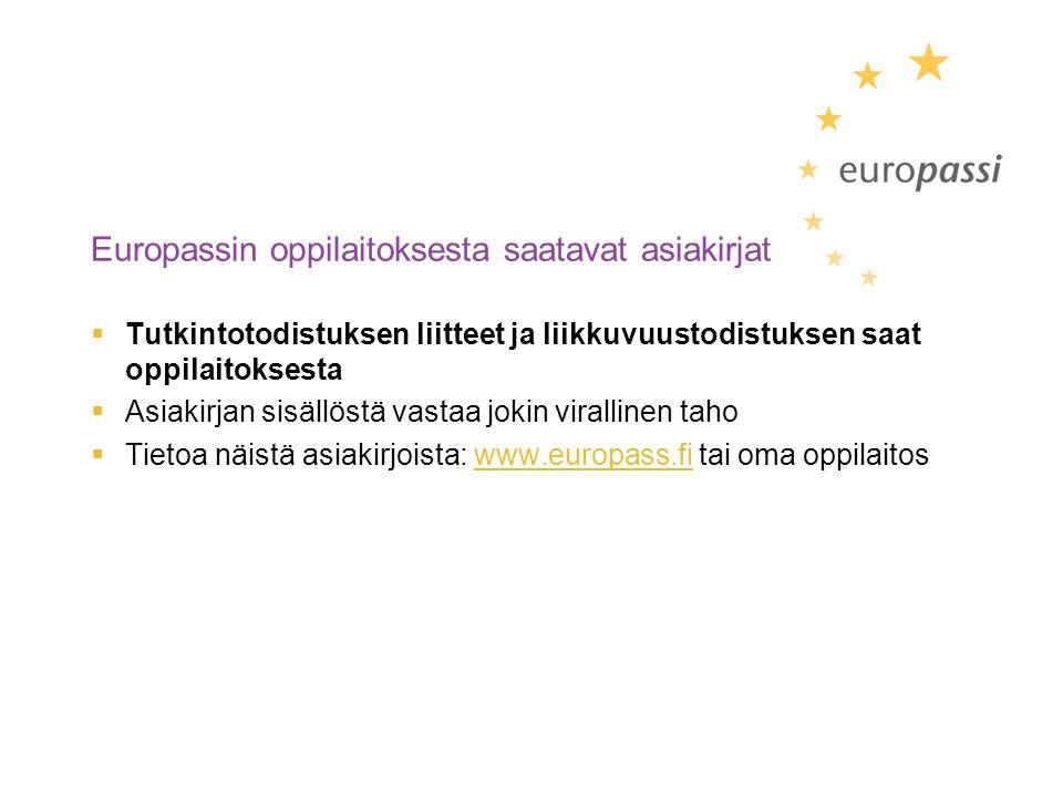 Europassin oppilaitoksesta saatavat asiakirjat  Tutkintotodistuksen liitteet ja liikkuvuustodistuksen saat oppilaitoksesta  Asiakirjan sisällöstä vastaa jokin virallinen taho  Tietoa näistä asiakirjoista: www.europass.fi tai oma oppilaitoswww.europass.fi
