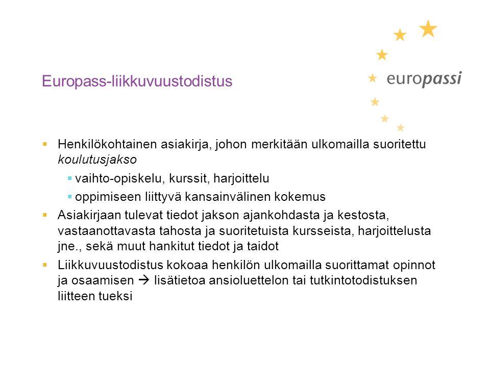 Europass-liikkuvuustodistus  Henkilökohtainen asiakirja, johon merkitään ulkomailla suoritettu koulutusjakso  vaihto-opiskelu, kurssit, harjoittelu  oppimiseen liittyvä kansainvälinen kokemus  Asiakirjaan tulevat tiedot jakson ajankohdasta ja kestosta, vastaanottavasta tahosta ja suoritetuista kursseista, harjoittelusta jne., sekä muut hankitut tiedot ja taidot  Liikkuvuustodistus kokoaa henkilön ulkomailla suorittamat opinnot ja osaamisen  lisätietoa ansioluettelon tai tutkintotodistuksen liitteen tueksi