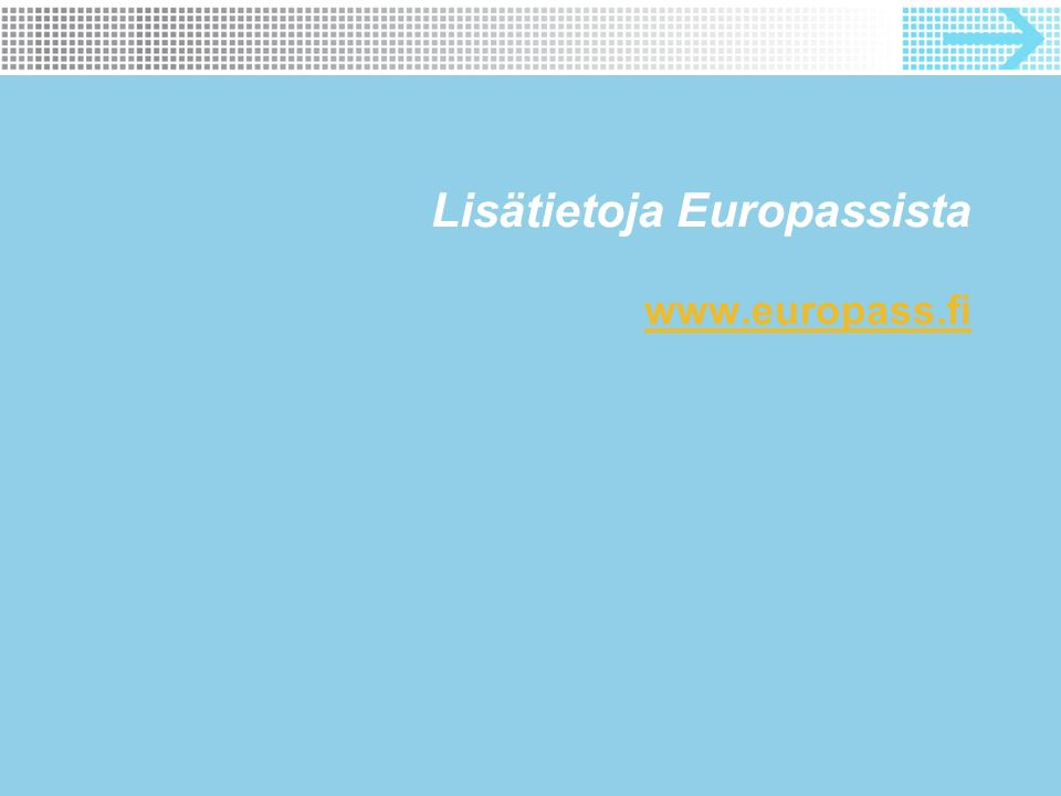 Lisätietoja Europassista www.europass.fi www.europass.fi