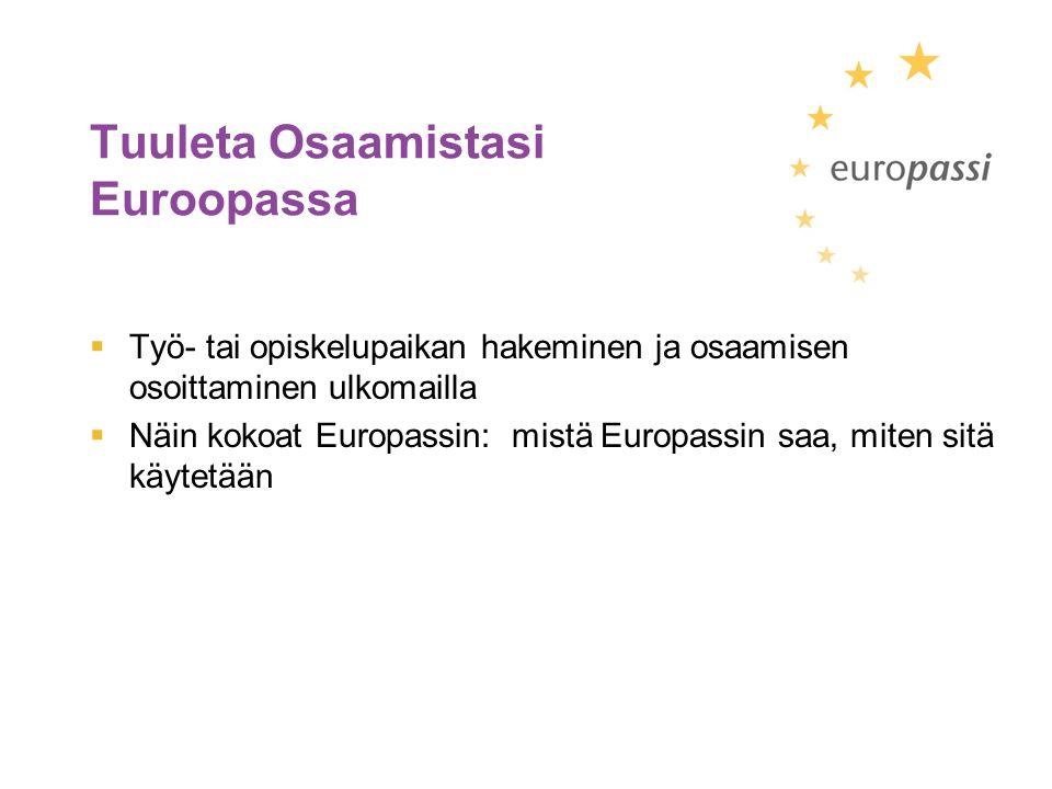Tuuleta Osaamistasi Euroopassa  Työ- tai opiskelupaikan hakeminen ja osaamisen osoittaminen ulkomailla  Näin kokoat Europassin: mistä Europassin saa, miten sitä käytetään
