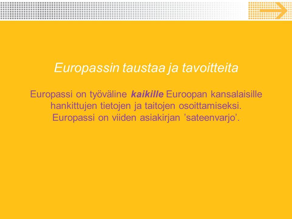 Europassin taustaa ja tavoitteita Europassi on työväline kaikille Euroopan kansalaisille hankittujen tietojen ja taitojen osoittamiseksi.