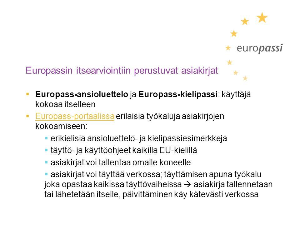 Europassin itsearviointiin perustuvat asiakirjat  Europass-ansioluettelo ja Europass-kielipassi: käyttäjä kokoaa itselleen  Europass-portaalissa erilaisia työkaluja asiakirjojen kokoamiseen: Europass-portaalissa  erikielisiä ansioluettelo- ja kielipassiesimerkkejä  täyttö- ja käyttöohjeet kaikilla EU-kielillä  asiakirjat voi tallentaa omalle koneelle  asiakirjat voi täyttää verkossa; täyttämisen apuna työkalu joka opastaa kaikissa täyttövaiheissa  asiakirja tallennetaan tai lähetetään itselle, päivittäminen käy kätevästi verkossa