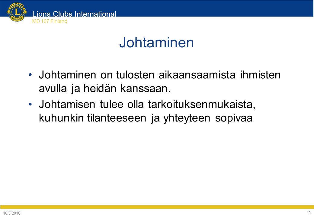 Lions Clubs International MD 107 Finland Johtaminen Johtaminen on tulosten aikaansaamista ihmisten avulla ja heidän kanssaan.