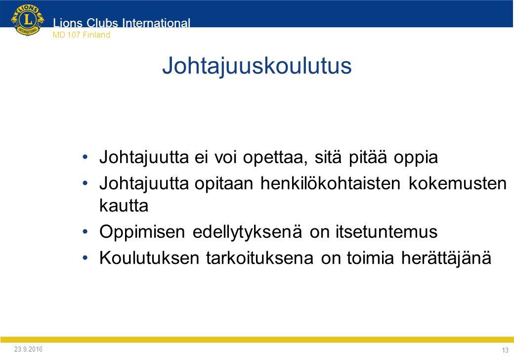 Lions Clubs International MD 107 Finland Johtajuuskoulutus Johtajuutta ei voi opettaa, sitä pitää oppia Johtajuutta opitaan henkilökohtaisten kokemusten kautta Oppimisen edellytyksenä on itsetuntemus Koulutuksen tarkoituksena on toimia herättäjänä 24.9.2016 13