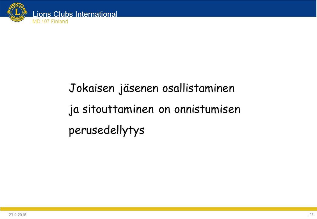 Lions Clubs International MD 107 Finland Jokaisen jäsenen osallistaminen ja sitouttaminen on onnistumisen perusedellytys 24.9.2016 23