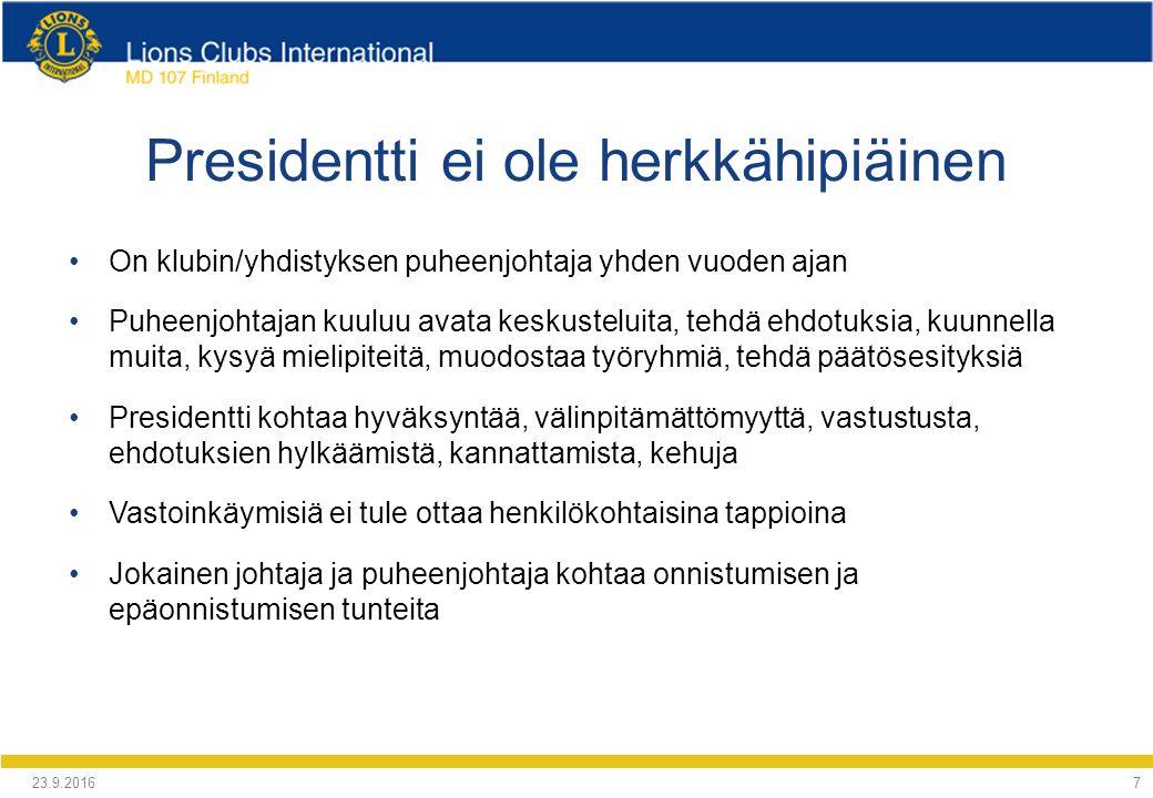 Presidentti ei ole herkkähipiäinen On klubin/yhdistyksen puheenjohtaja yhden vuoden ajan Puheenjohtajan kuuluu avata keskusteluita, tehdä ehdotuksia, kuunnella muita, kysyä mielipiteitä, muodostaa työryhmiä, tehdä päätösesityksiä Presidentti kohtaa hyväksyntää, välinpitämättömyyttä, vastustusta, ehdotuksien hylkäämistä, kannattamista, kehuja Vastoinkäymisiä ei tule ottaa henkilökohtaisina tappioina Jokainen johtaja ja puheenjohtaja kohtaa onnistumisen ja epäonnistumisen tunteita 24.9.2016 7