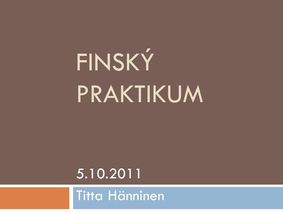 FINSKÝ PRAKTIKUM 5.10.2011 Titta Hänninen