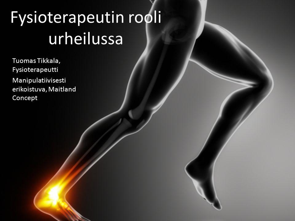 Fysioterapeutin rooli urheilussa Tuomas Tikkala, Fysioterapeutti Manipulatiivisesti erikoistuva, Maitland Concept