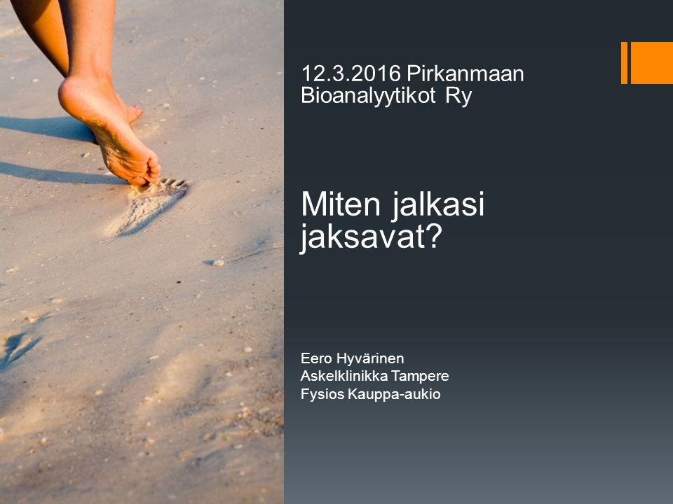 12.3.2016 Pirkanmaan Bioanalyytikot Ry Miten jalkasi jaksavat.