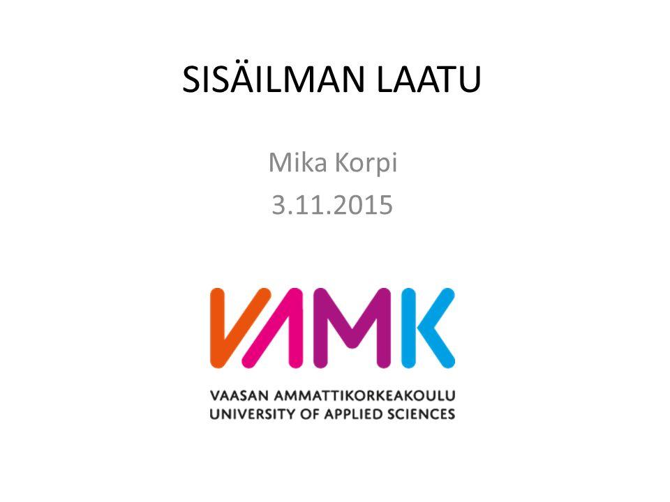SISÄILMAN LAATU Mika Korpi 3.11.2015