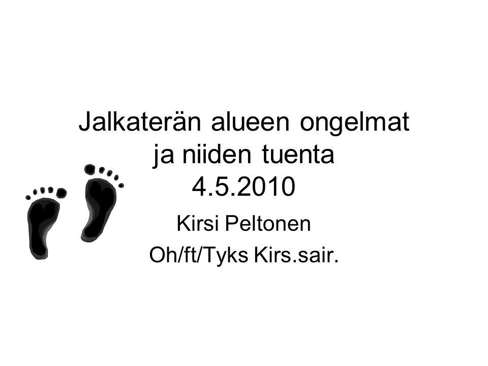 Jalkaterän alueen ongelmat ja niiden tuenta 4.5.2010 Kirsi Peltonen Oh/ft/Tyks Kirs.sair.