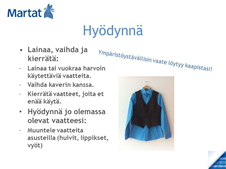 Hyödynnä Lainaa, vaihda ja kierrätä: -Lainaa tai vuokraa harvoin käytettäviä vaatteita.