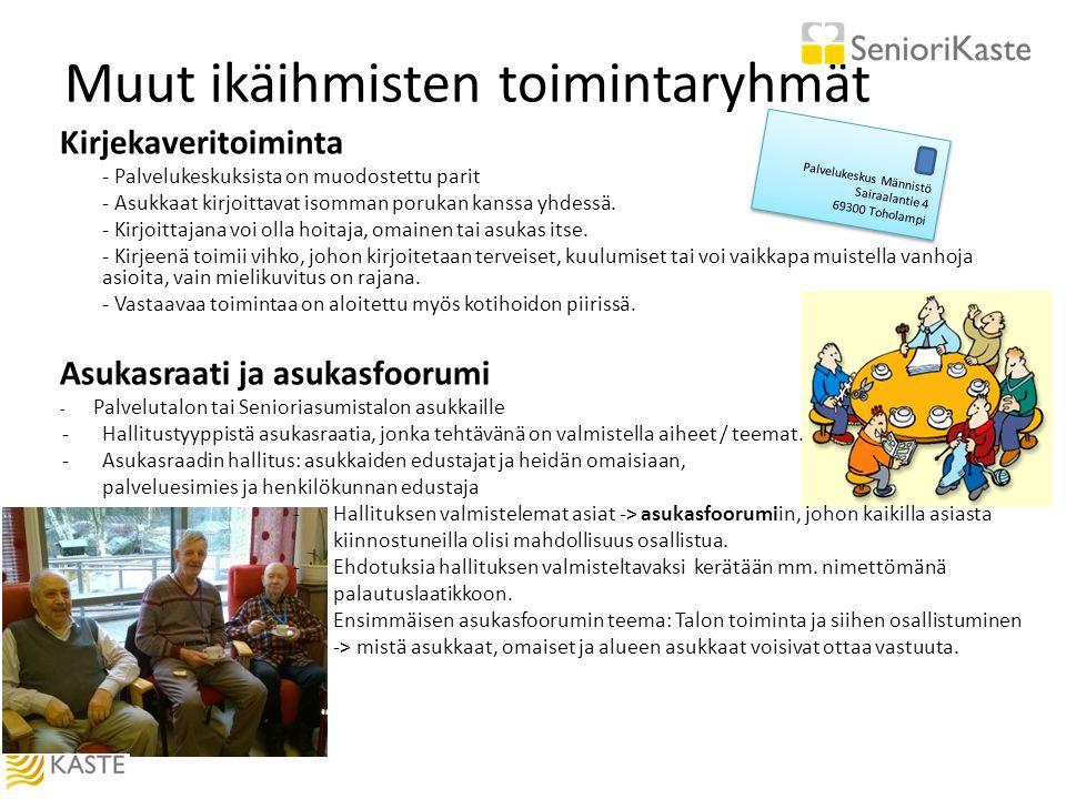 Muut ikäihmisten toimintaryhmät Kirjekaveritoiminta - Palvelukeskuksista on muodostettu parit - Asukkaat kirjoittavat isomman porukan kanssa yhdessä.