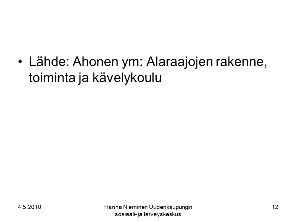 4.5.2010Hanna Nieminen Uudenkaupungin sosiaali- ja terveyskeskus 12 Lähde: Ahonen ym: Alaraajojen rakenne, toiminta ja kävelykoulu