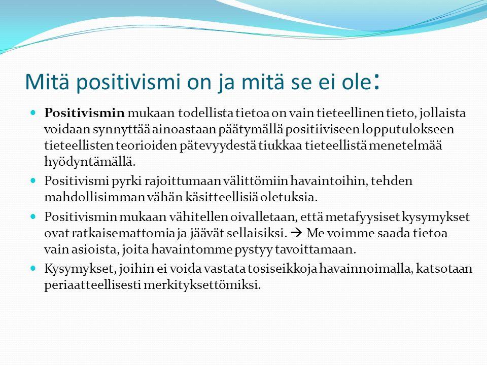 Mitä positivismi on ja mitä se ei ole : Positivismin mukaan todellista tietoa on vain tieteellinen tieto, jollaista voidaan synnyttää ainoastaan päätymällä positiiviseen lopputulokseen tieteellisten teorioiden pätevyydestä tiukkaa tieteellistä menetelmää hyödyntämällä.
