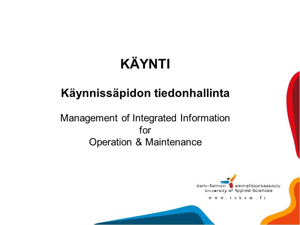 KÄYNTI Käynnissäpidon tiedonhallinta Management of Integrated Information for Operation & Maintenance