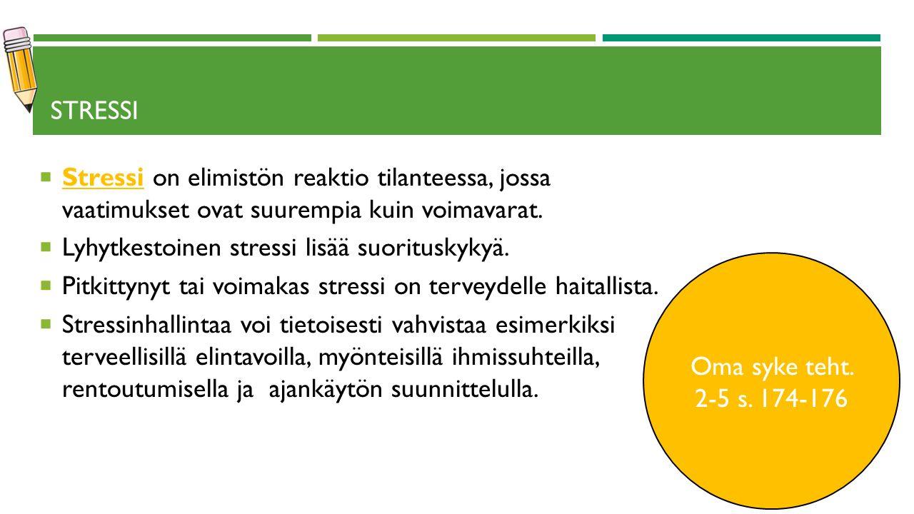 STRESSI  Stressi on elimistön reaktio tilanteessa, jossa vaatimukset ovat suurempia kuin voimavarat.