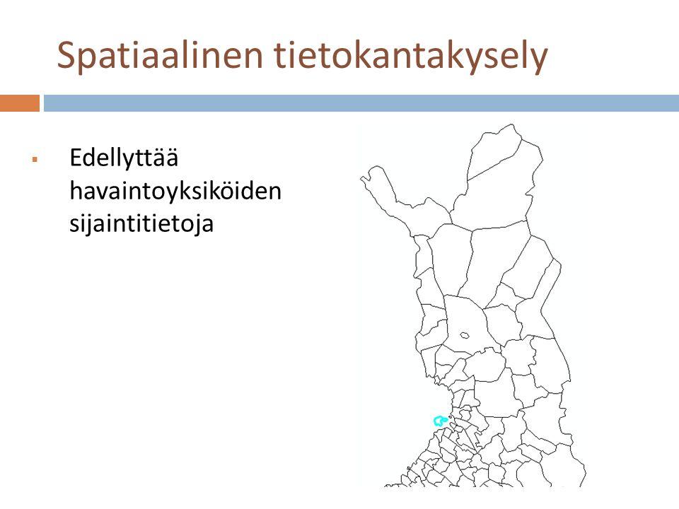 Spatiaalinen tietokantakysely  Edellyttää havaintoyksiköiden sijaintitietoja