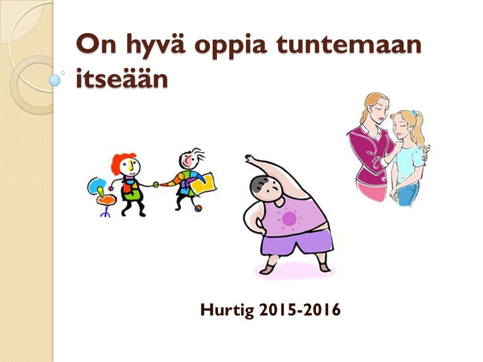 On hyvä oppia tuntemaan itseään Hurtig 2015-2016
