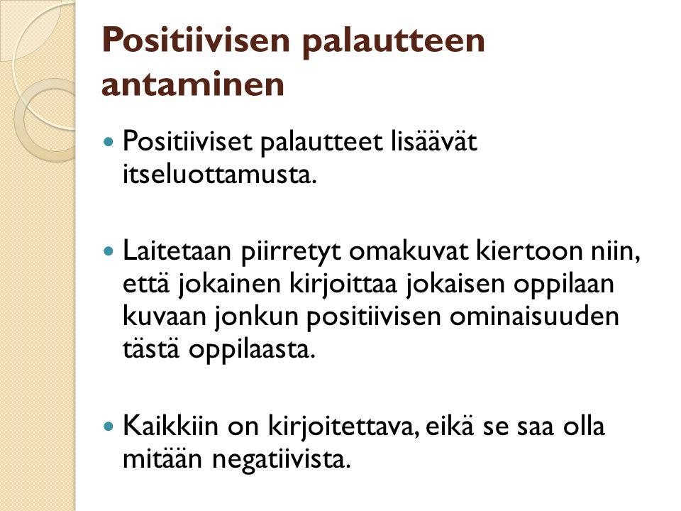 Positiivisen palautteen antaminen Positiiviset palautteet lisäävät itseluottamusta.
