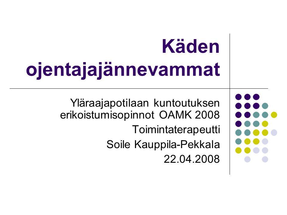 Käden ojentajajännevammat Yläraajapotilaan kuntoutuksen erikoistumisopinnot OAMK 2008 Toimintaterapeutti Soile Kauppila-Pekkala 22.04.2008