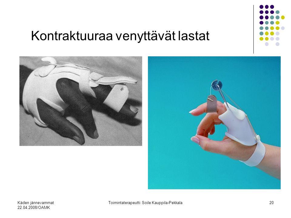 Käden jännevammat 22.04.2008/OAMK Toimintaterapeutti Soile Kauppila-Pekkala20 Kontraktuuraa venyttävät lastat