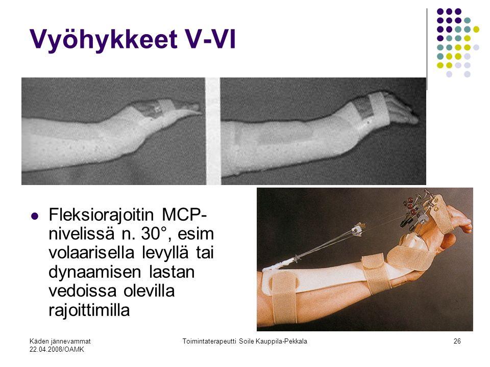Käden jännevammat 22.04.2008/OAMK Toimintaterapeutti Soile Kauppila-Pekkala26 Vyöhykkeet V-VI Fleksiorajoitin MCP- nivelissä n.