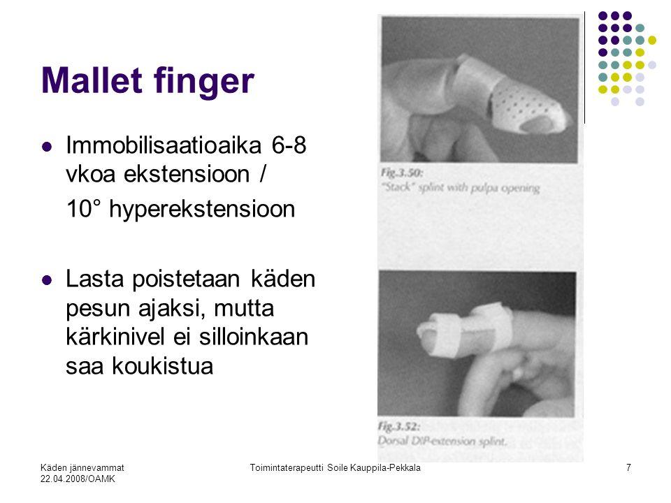 Käden jännevammat 22.04.2008/OAMK Toimintaterapeutti Soile Kauppila-Pekkala7 Mallet finger Immobilisaatioaika 6-8 vkoa ekstensioon / 10° hyperekstensioon Lasta poistetaan käden pesun ajaksi, mutta kärkinivel ei silloinkaan saa koukistua