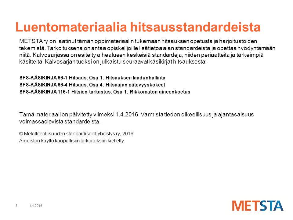 3 Luentomateriaalia hitsausstandardeista METSTA ry on laatinut tämän oppimateriaalin tukemaan hitsauksen opetusta ja harjoitustöiden tekemistä.