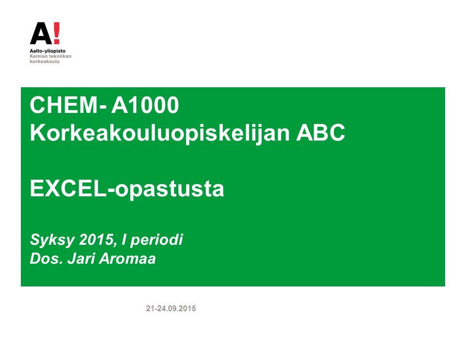 CHEM- A1000 Korkeakouluopiskelijan ABC EXCEL-opastusta Syksy 2015, I periodi Dos.