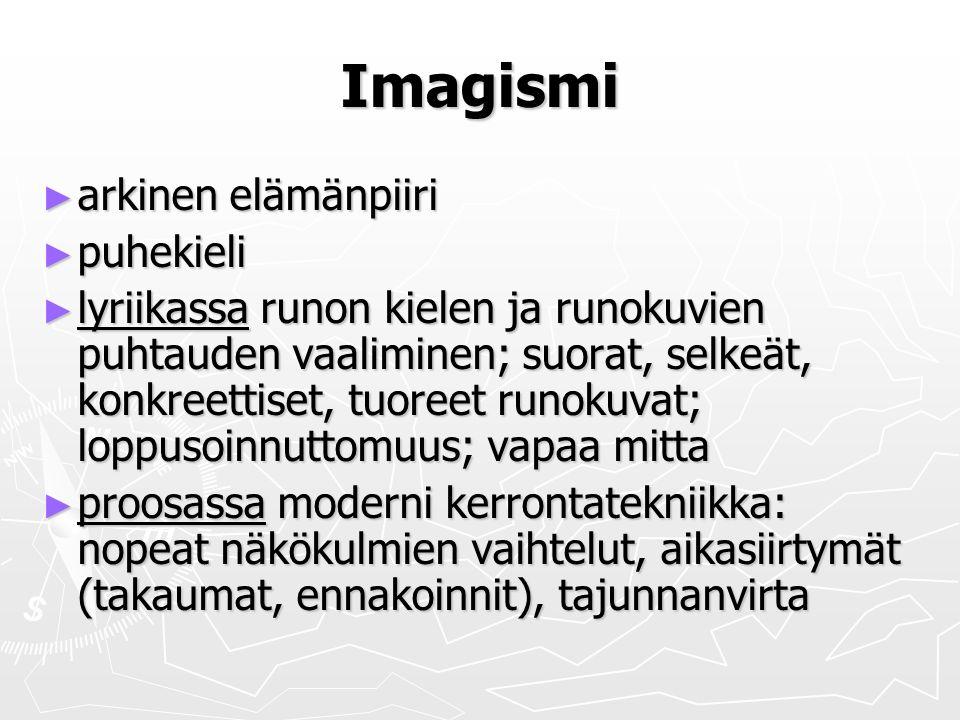 Imagismi ► arkinen elämänpiiri ► puhekieli ► lyriikassa runon kielen ja runokuvien puhtauden vaaliminen; suorat, selkeät, konkreettiset, tuoreet runokuvat; loppusoinnuttomuus; vapaa mitta ► proosassa moderni kerrontatekniikka: nopeat näkökulmien vaihtelut, aikasiirtymät (takaumat, ennakoinnit), tajunnanvirta