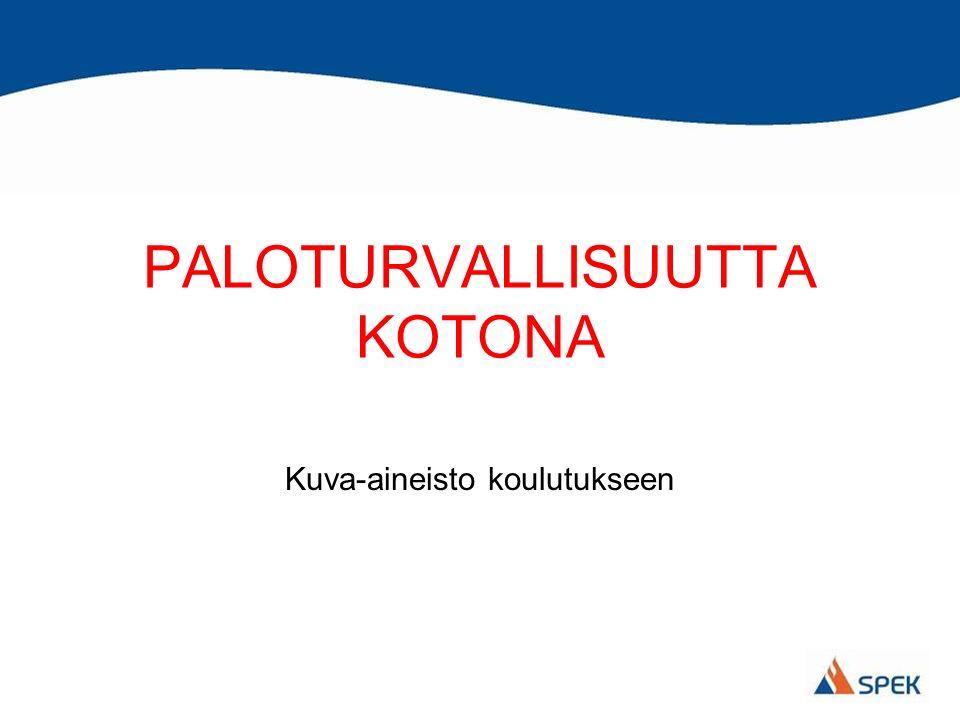 PALOTURVALLISUUTTA KOTONA Kuva-aineisto koulutukseen