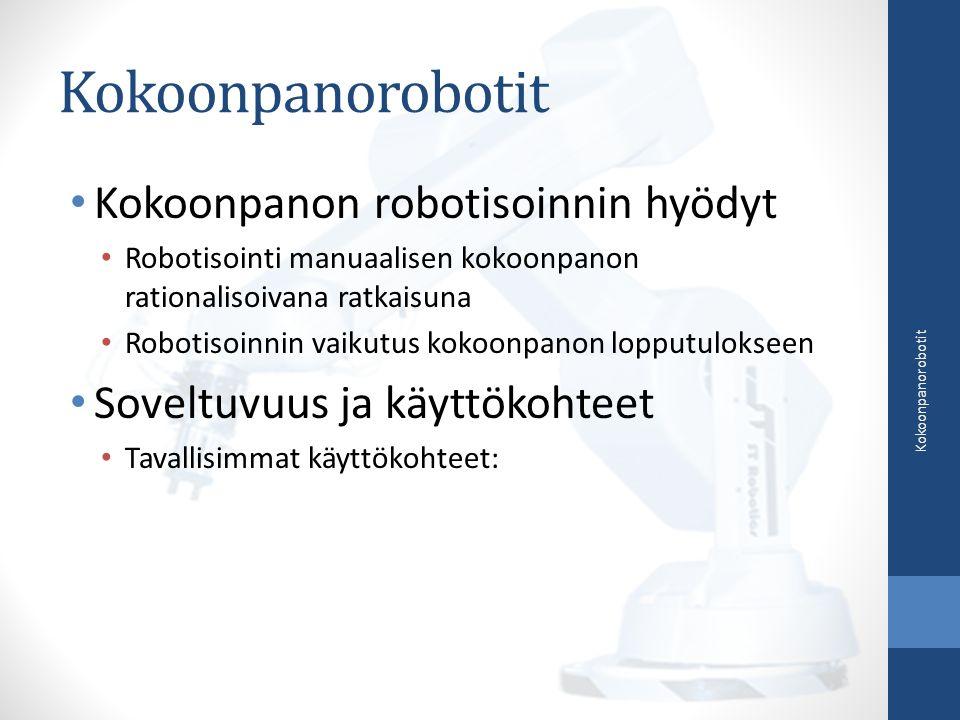 Kokoonpanon robotisoinnin hyödyt Robotisointi manuaalisen kokoonpanon rationalisoivana ratkaisuna Robotisoinnin vaikutus kokoonpanon lopputulokseen Soveltuvuus ja käyttökohteet Tavallisimmat käyttökohteet: Kokoonpanorobotit